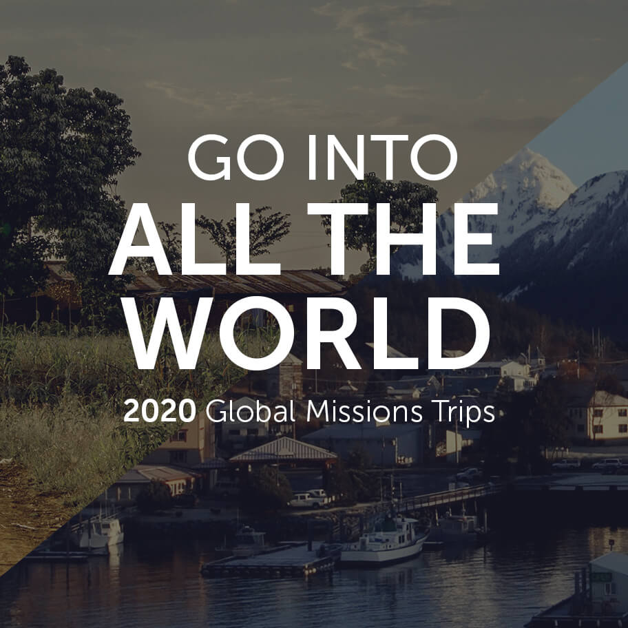 Go Into All The World | 2020 Global Mission Trips