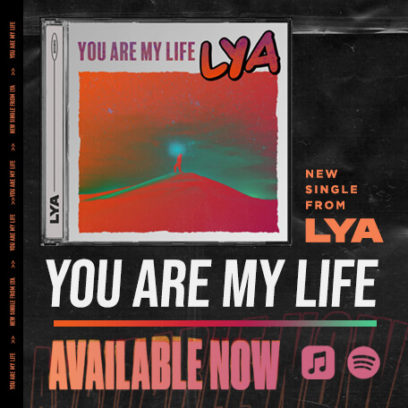 New Single from LYA: You Are My Life | Available Now